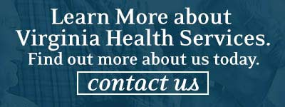 Learn more about Virginia Health Services. Find out more about our spectrum of care today. Contact us.